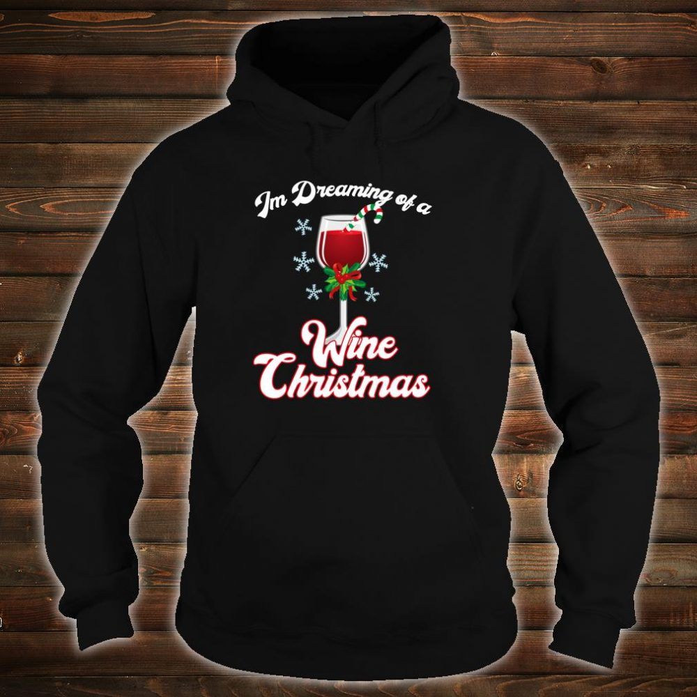 I'm Dreaming of a Wine Christmas Christmas Pun Shirt hoodie