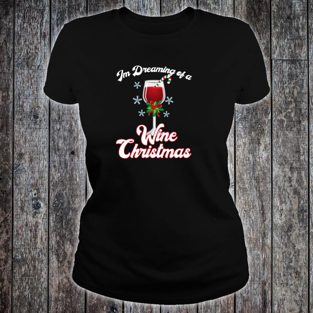 I'm Dreaming of a Wine Christmas Christmas Pun Shirt ladies tee