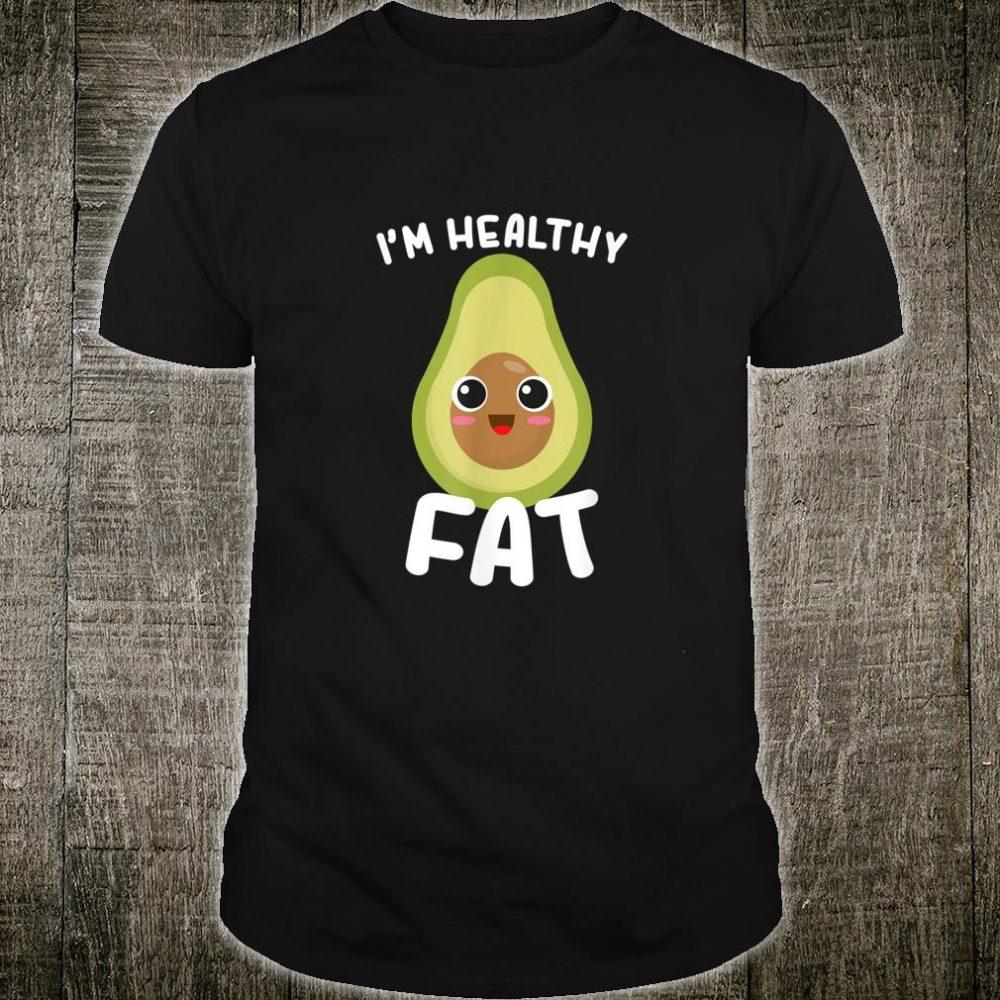 I'm Healthy Fat Funny Avocado Fruit Shirt