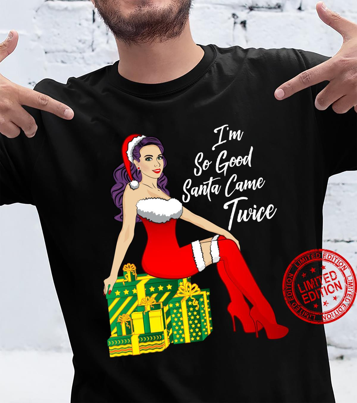 Im So Good Santa Came Twice Sexy Christmas Shirt