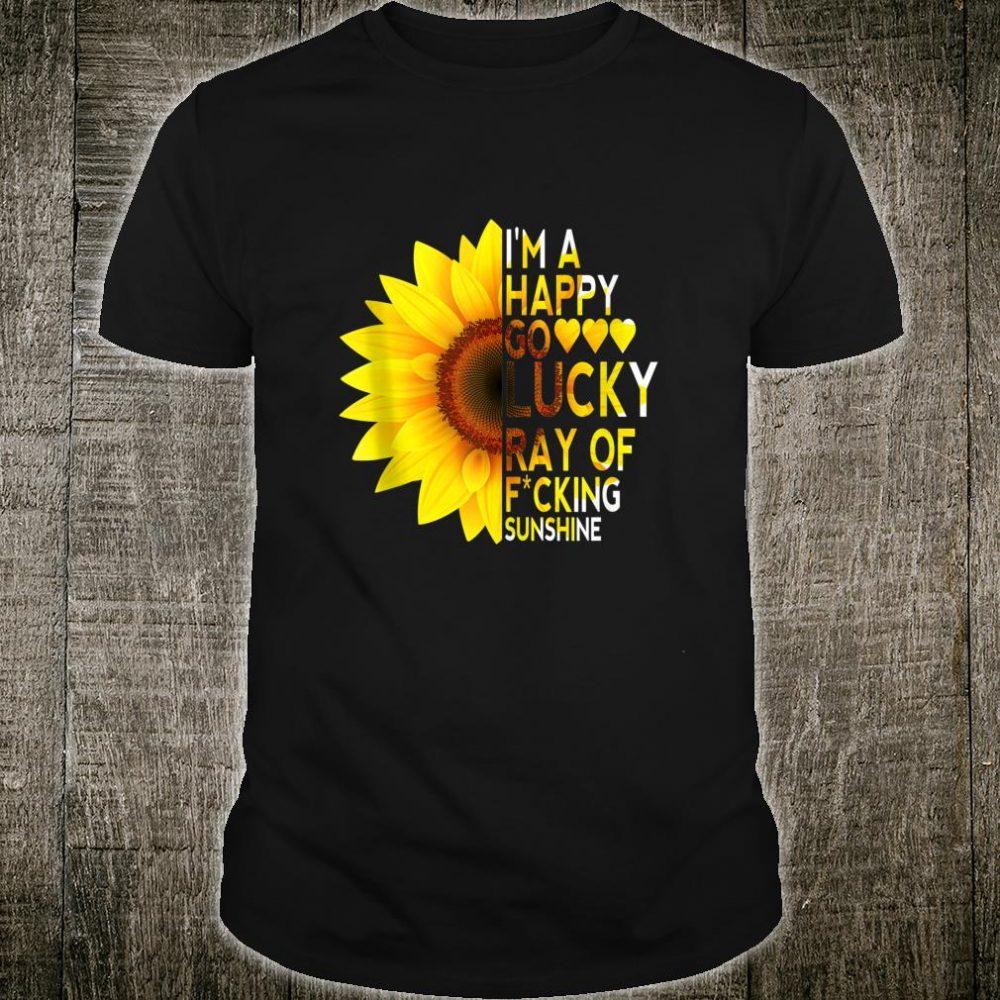I'm a happy go lucky ray of fucking sunshine fun Shirt