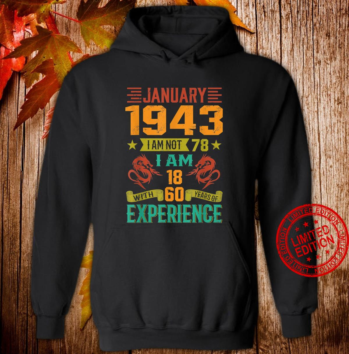 January 1943 I Am Not 78 I Am 18 With 60 Years Of Exp Shirt hoodie
