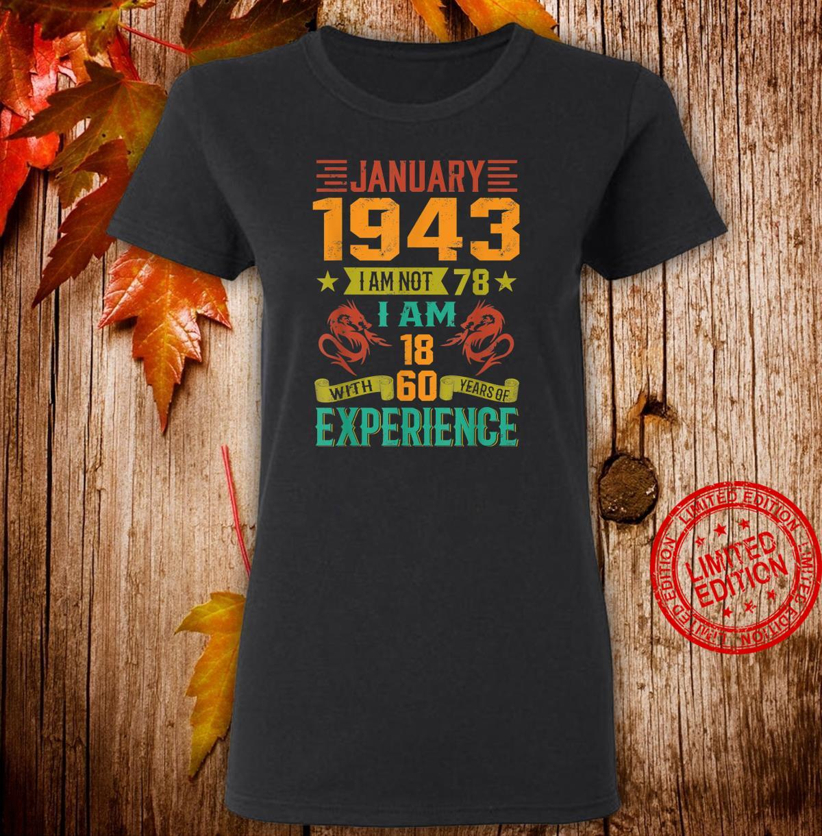 January 1943 I Am Not 78 I Am 18 With 60 Years Of Exp Shirt ladies tee