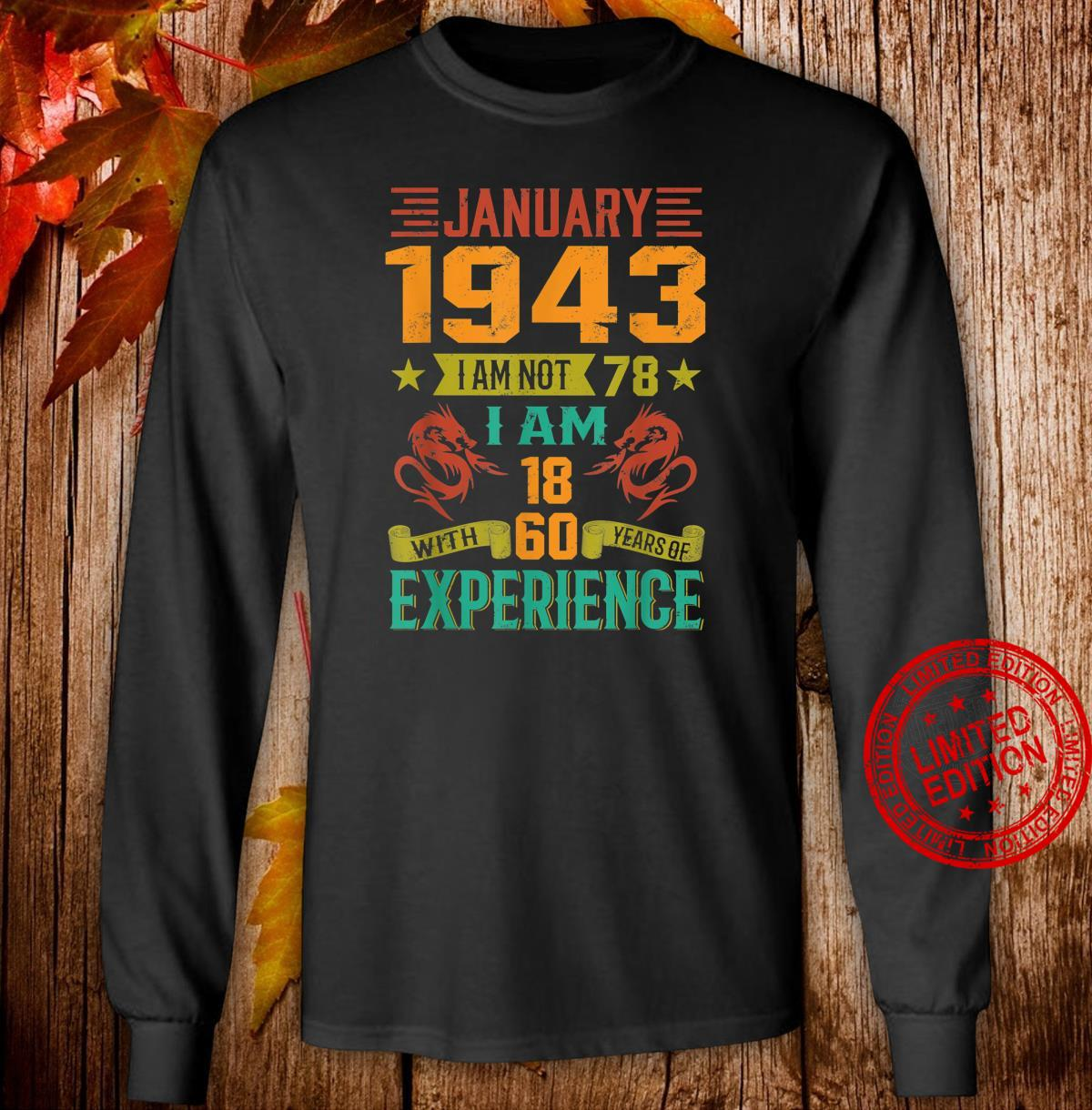 January 1943 I Am Not 78 I Am 18 With 60 Years Of Exp Shirt long sleeved