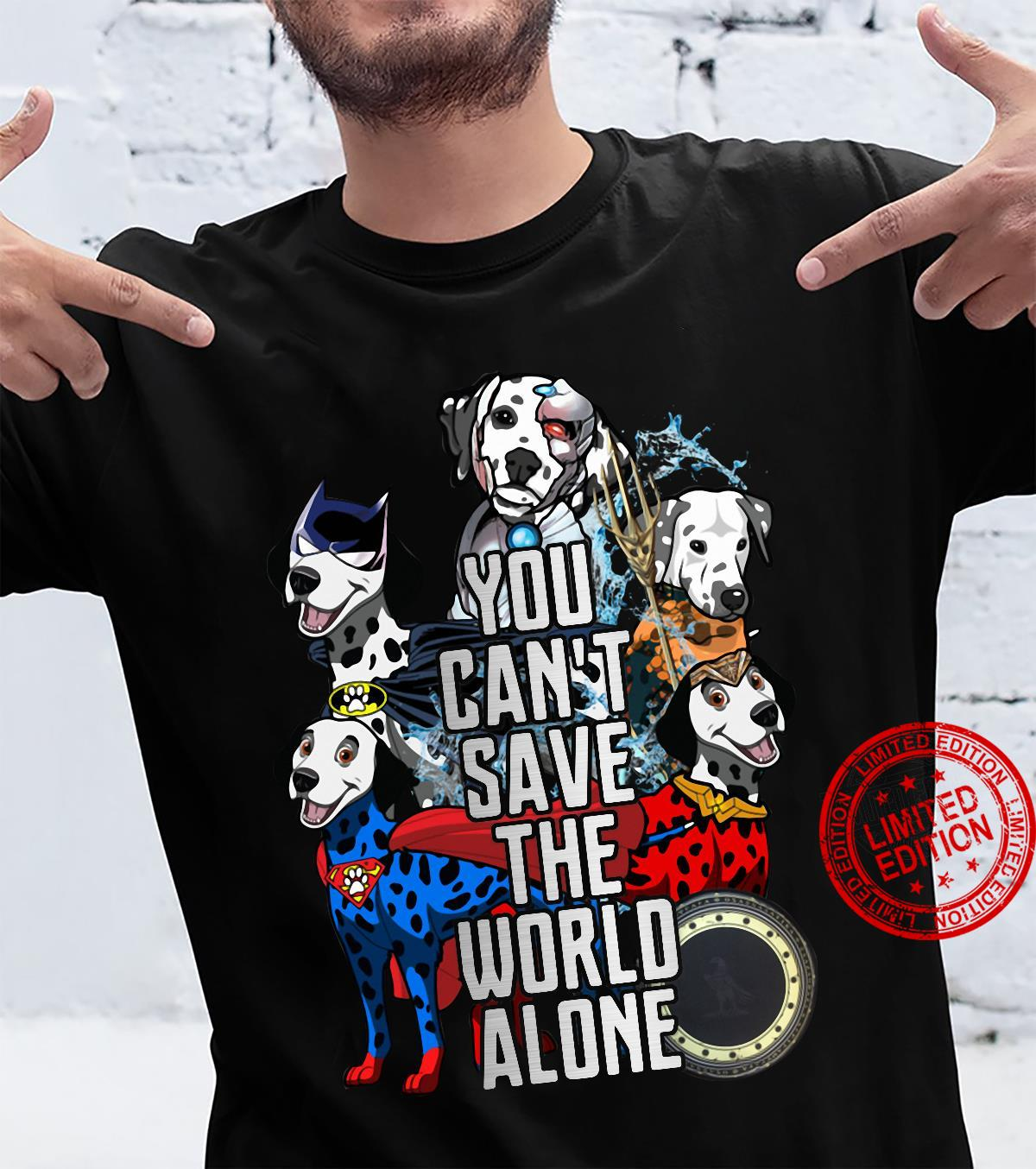 Justice League Dalmatian you can't save the world alone shirt