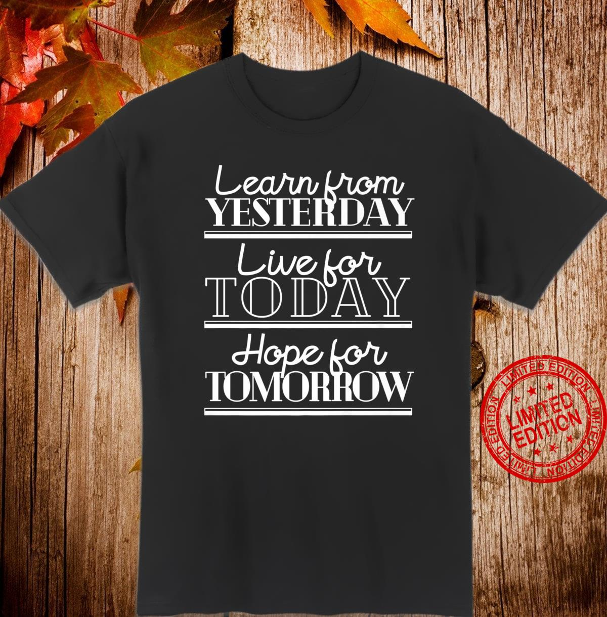 Learn From Yesterday Live Today Hope For Tomorrow Quote Shirt