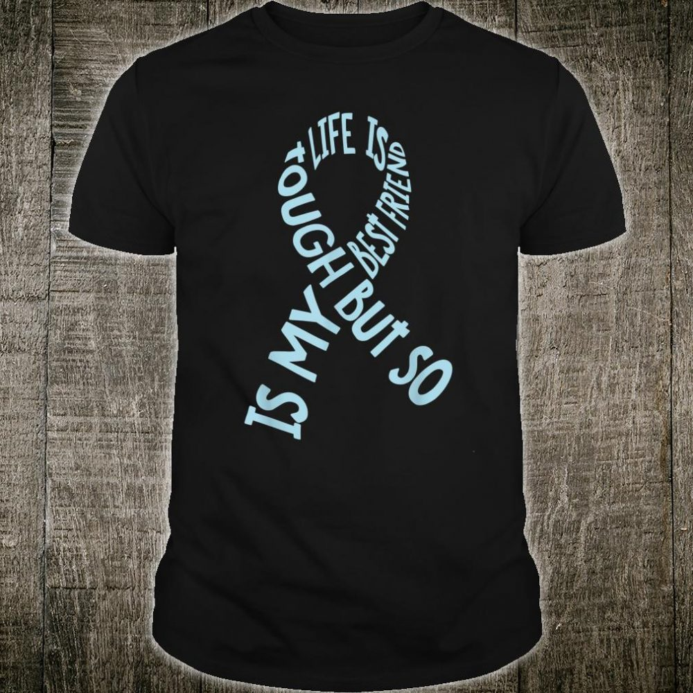 Life Is Tough But So Is My Best Friend Prostate Cancer Shirt