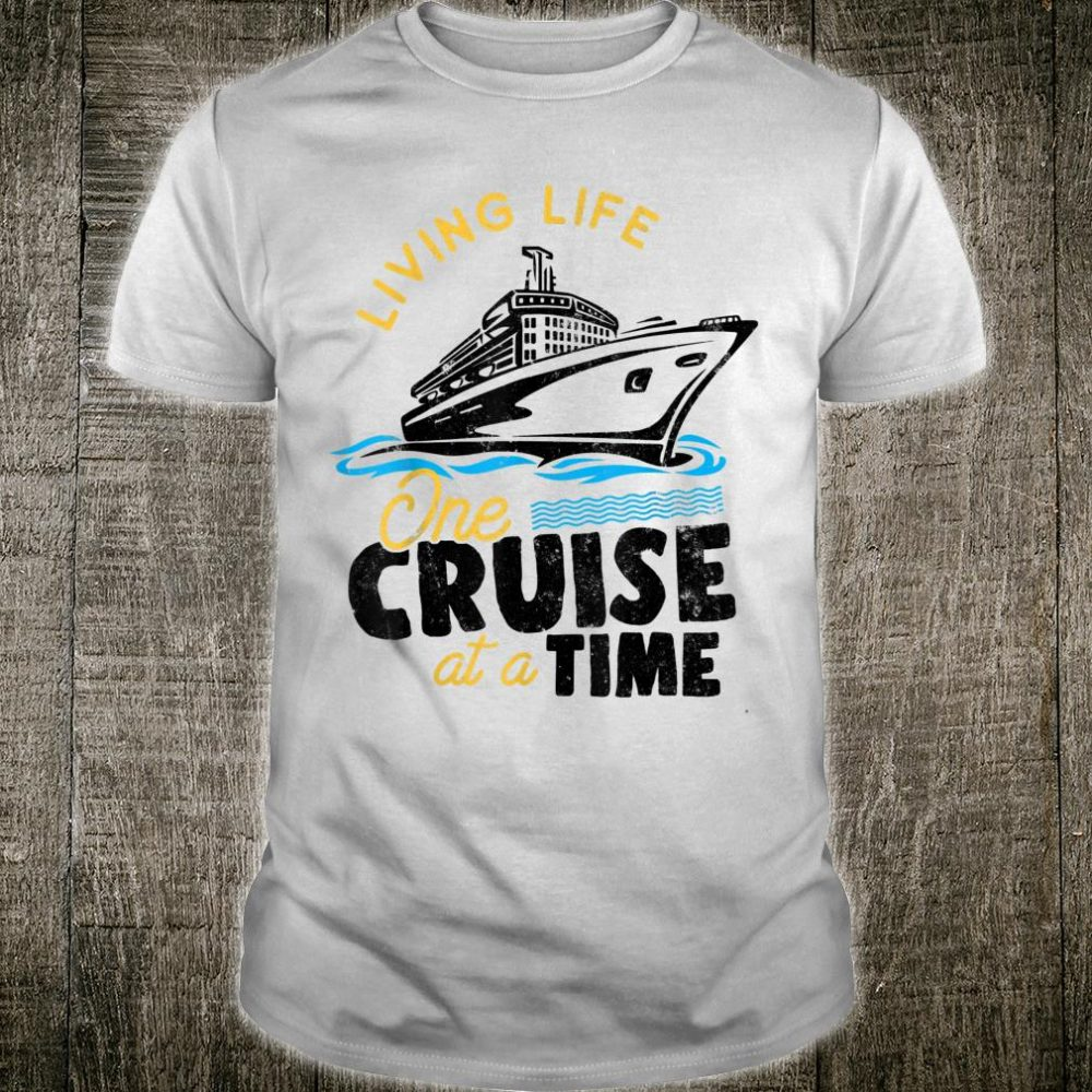 Living Life One Cruise At A Time Cruise Ship Shirt