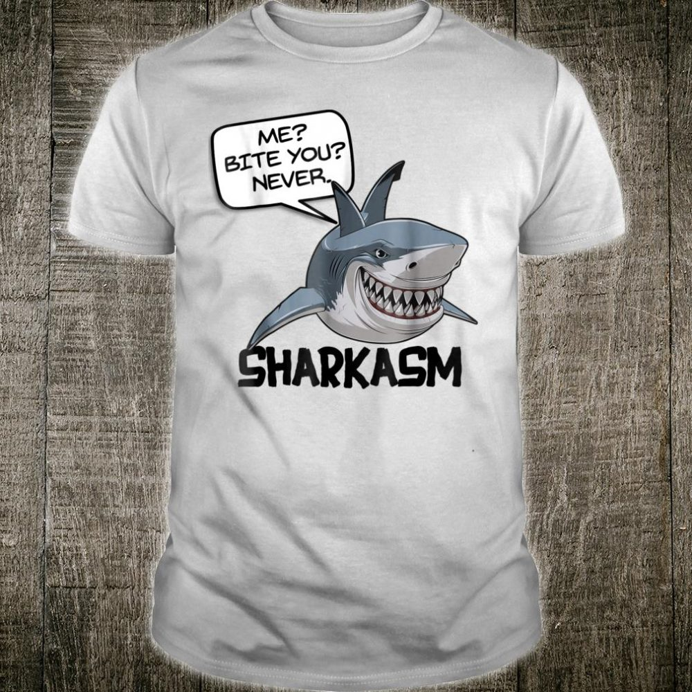 ME BITE YOU NEVER. SHARKASM Sarcastic Shark Shirt