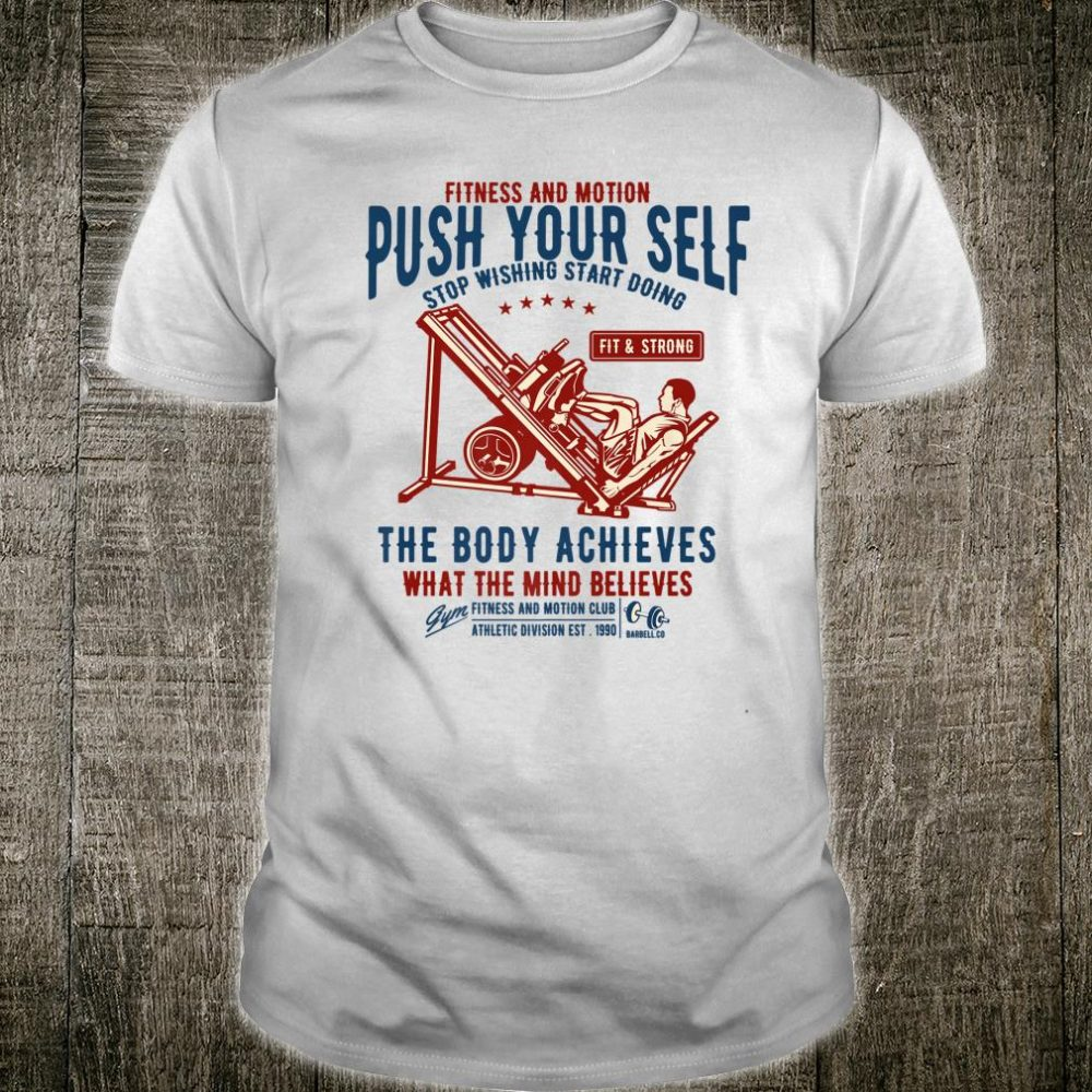 Motivational gym shirt push your Self the body achieves Shirt
