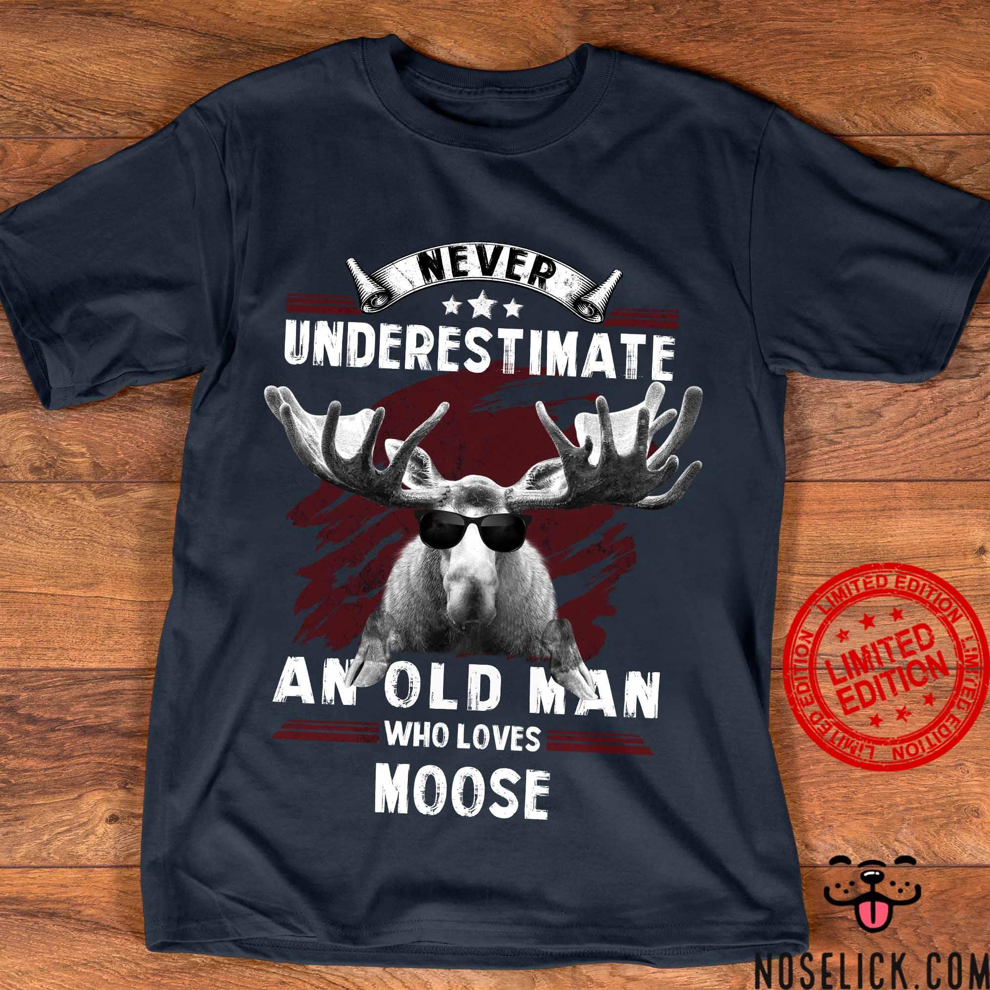 Never Underestimate An Old Man Who Loves Moose Shirt