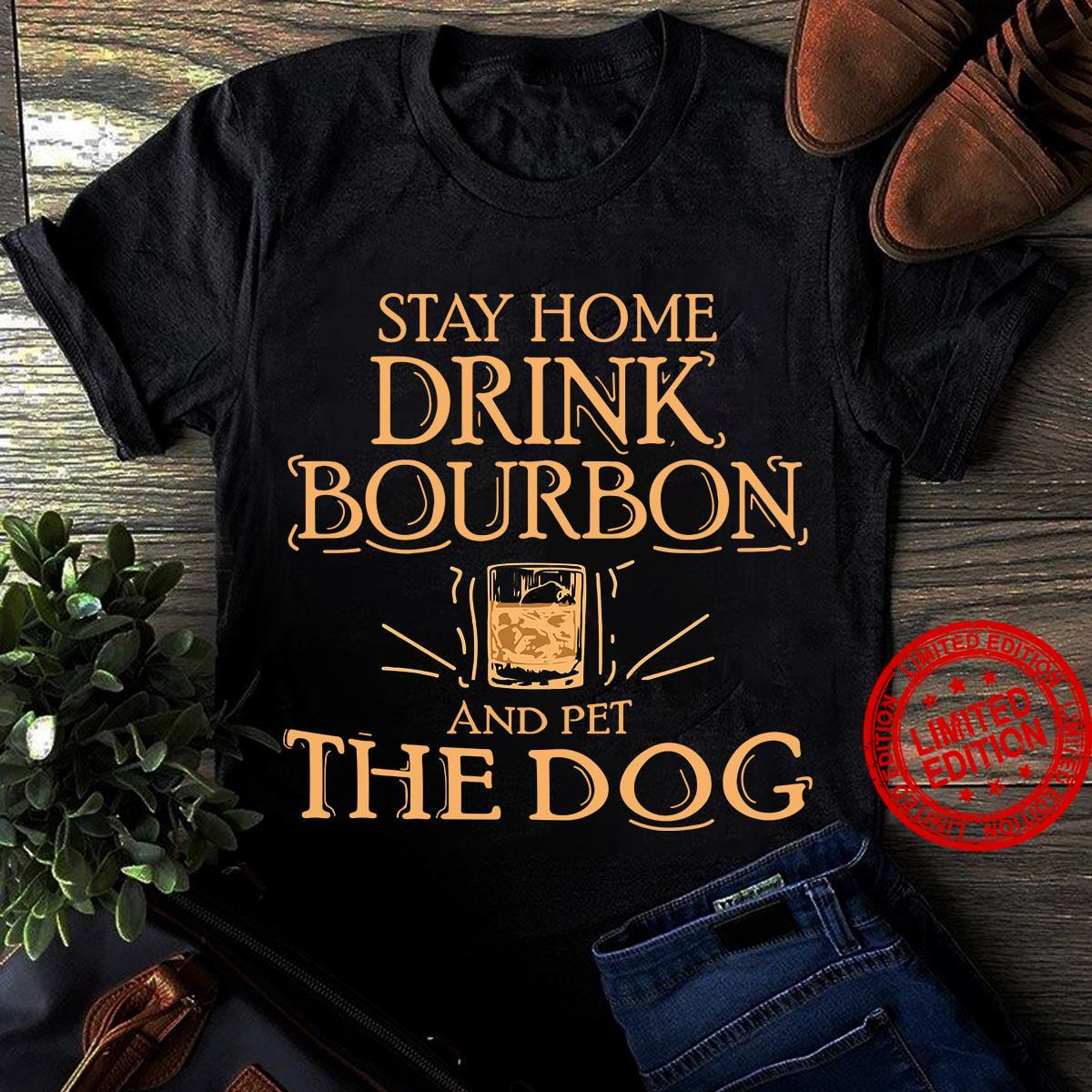 Stay Home Drink Bourbon And Pet The Dog Shirt
