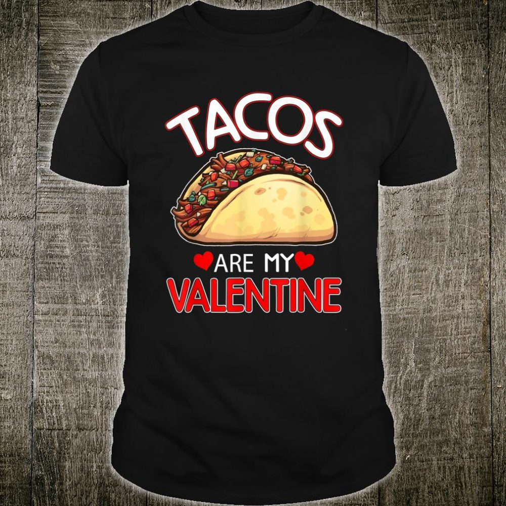 Tacos Are My Valentine shirt Tacoss Mexican Shirt
