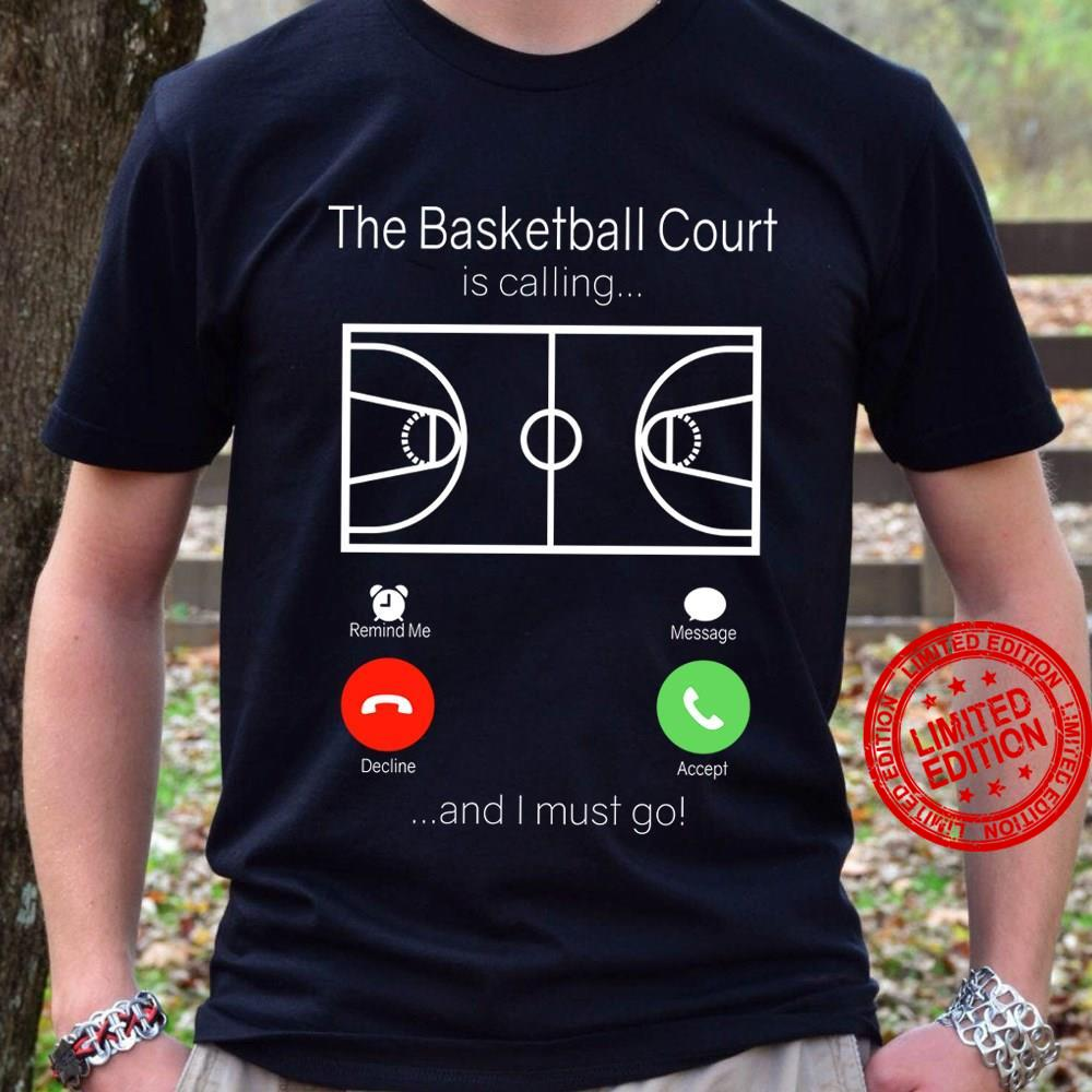 The Basketball Court Is Calling And I Must Go Shirt