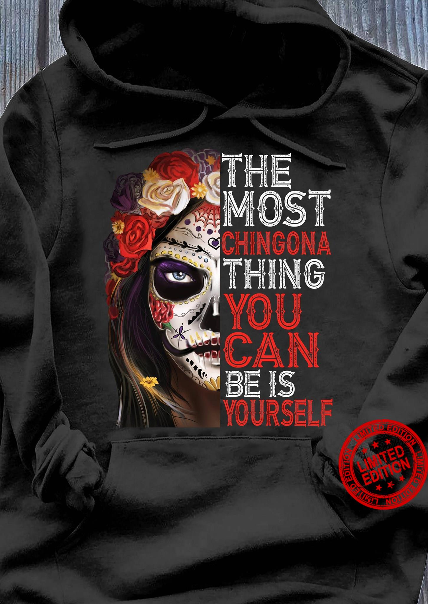The Most Chingona Thing You Can Be Is Yourself Shirt