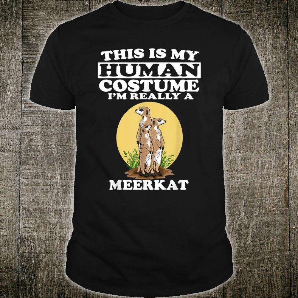 This Is My Human Costume I'm Really A Meerkat Animal Shirt Shirt