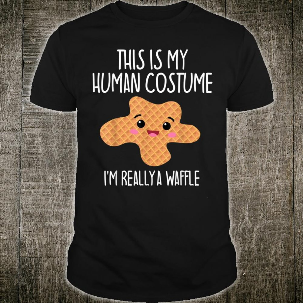 This Is My Human Costume I'm Really A Waffle Shirt