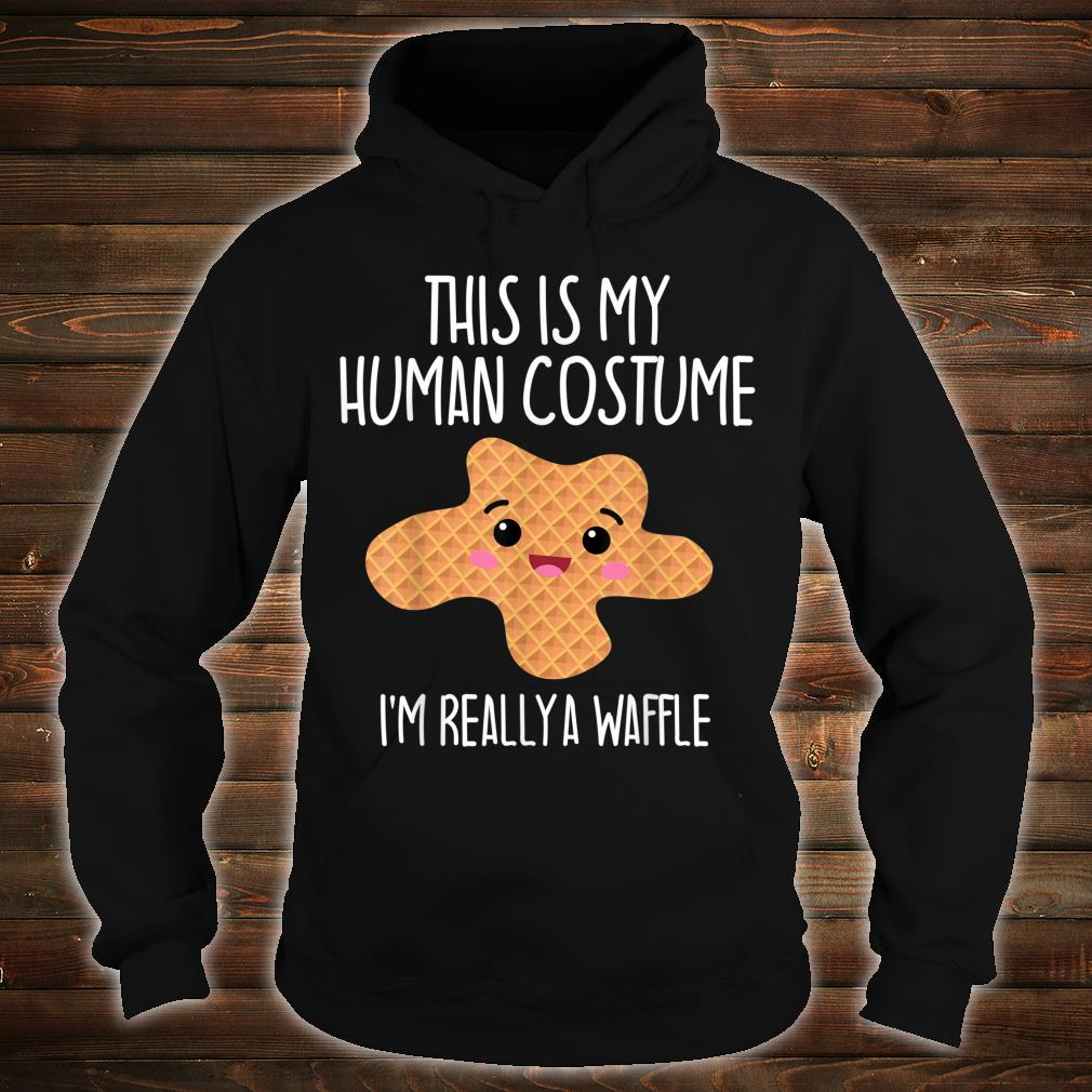 This Is My Human Costume I'm Really A Waffle Shirt hoodie