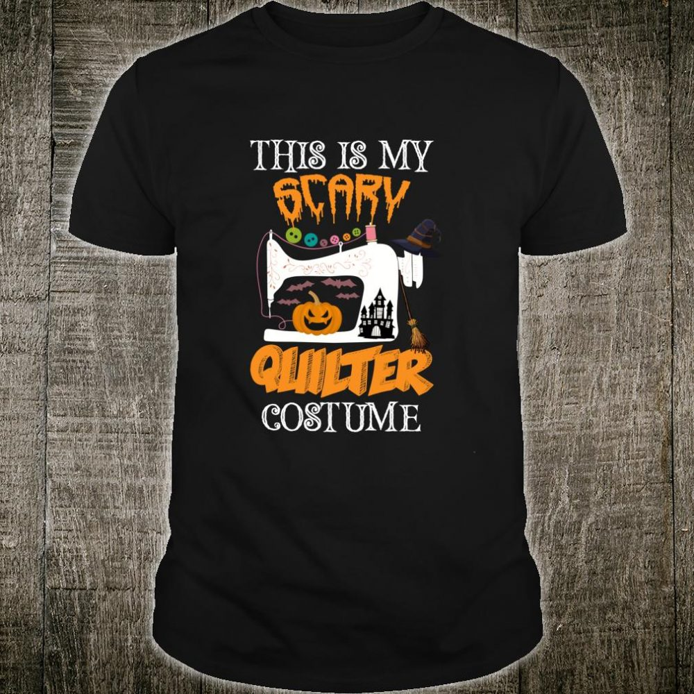 This Is My Scary Quilter Costume Halloween Quilters Sewist Shirt