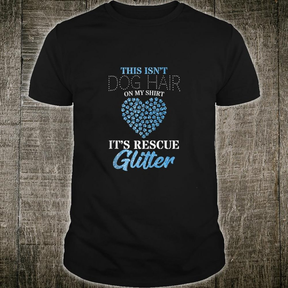 This Isn't Dog Hair It's Rescue Glitter Dog Rescue Apparel Shirt
