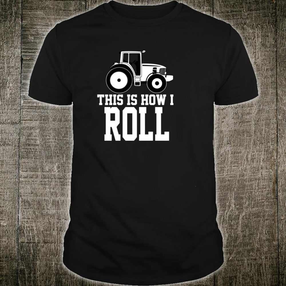 This is How I Roll Farming Farmer Tractor Shirt
