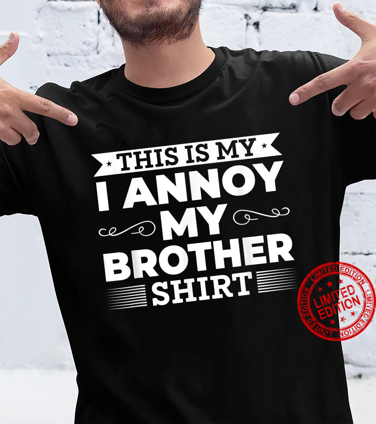 This is my I annoy my brother shirt Gift For Sister Shirt
