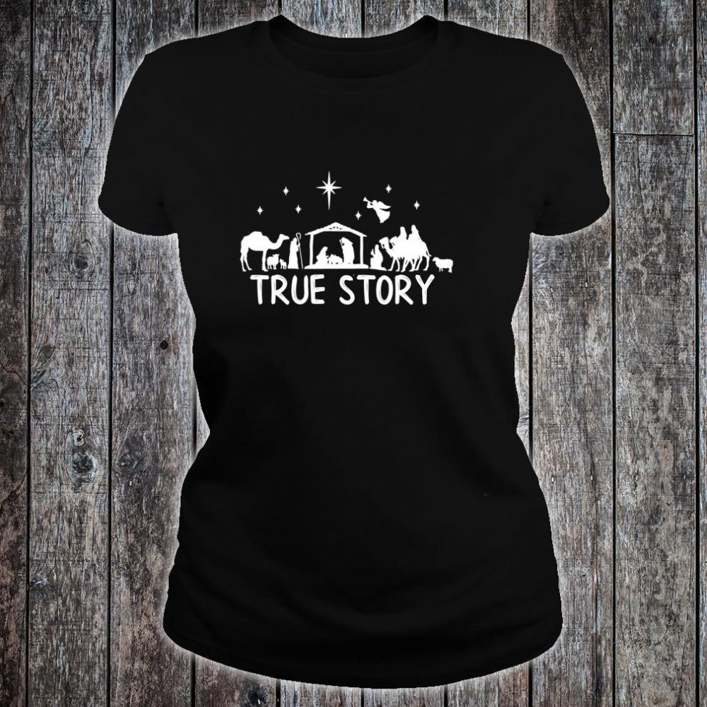 True Story Nativity Christmas Jesus Manger Christ Shirt ladies tee