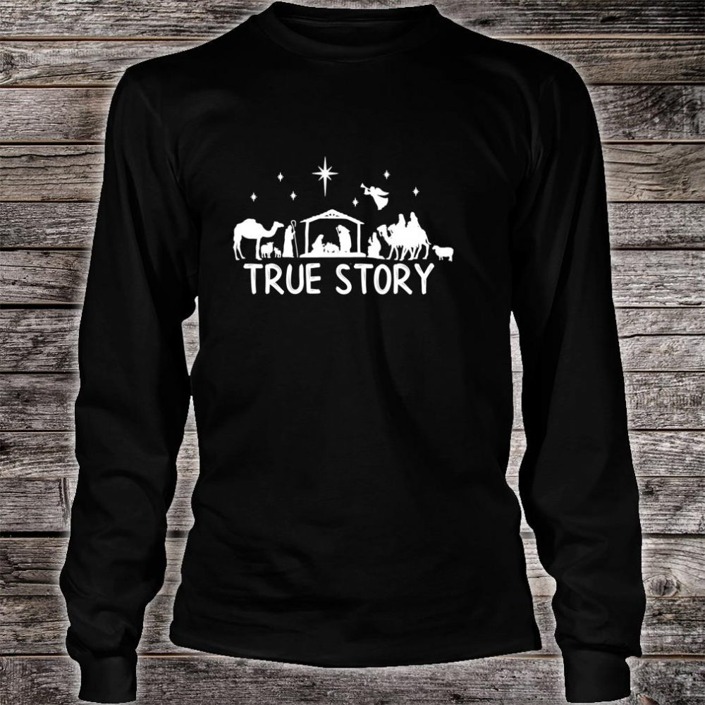True Story Nativity Christmas Jesus Manger Christ Shirt long sleeved
