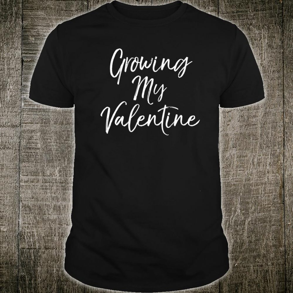 Valentines for Pregnant Cute Growing My Valentine Shirt
