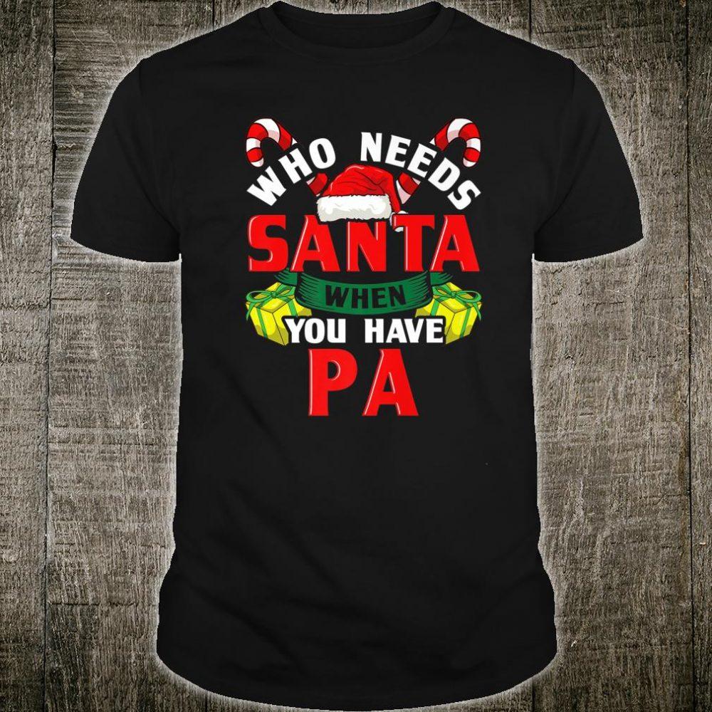 Who Needs Santa When You Have Pa Christmas Shirt