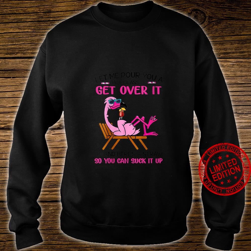 Womens Let me pour you a tall glass of get over it flamingo Shirt sweater