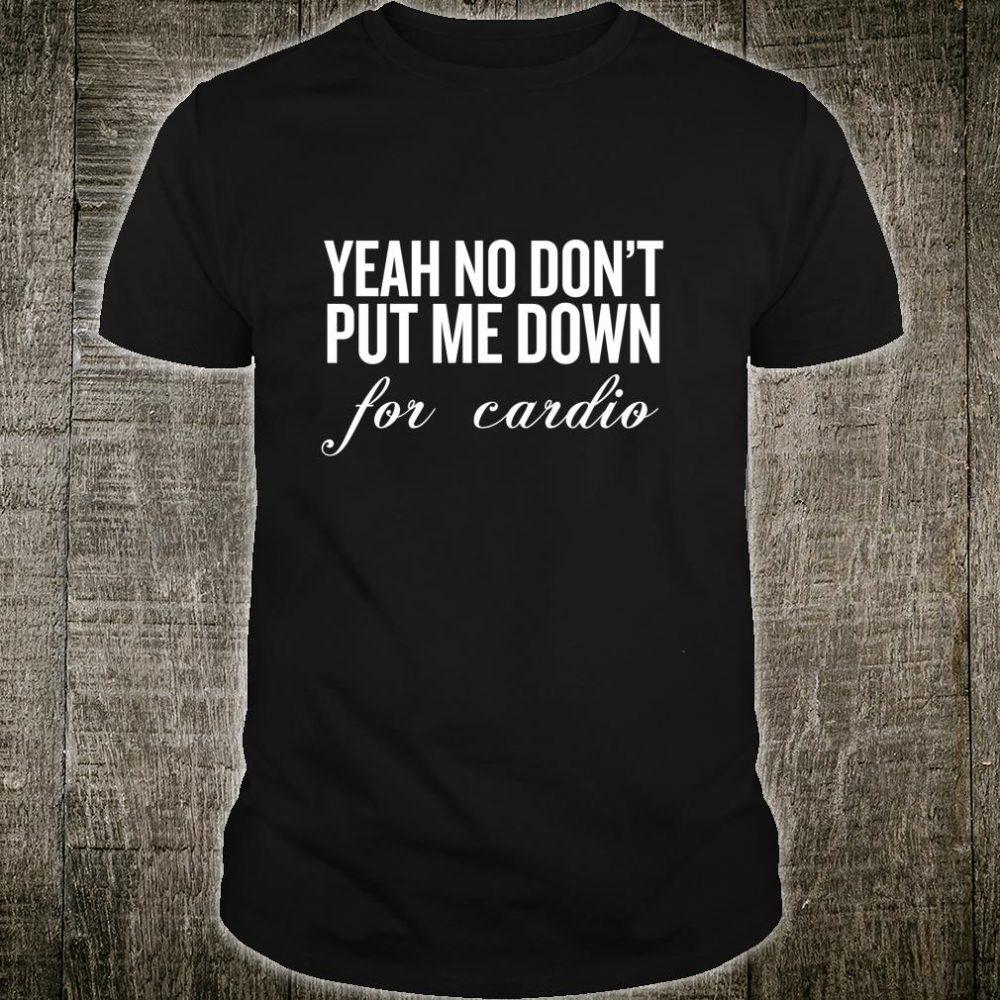 Womens Yeah No Don't Put me Down for Cardio Shirt