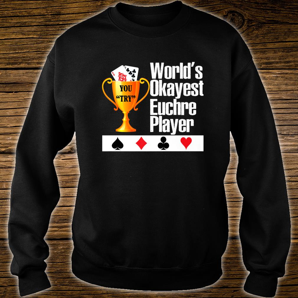 World's Okayest Euchre Player Euchre Card Game Shirt sweater