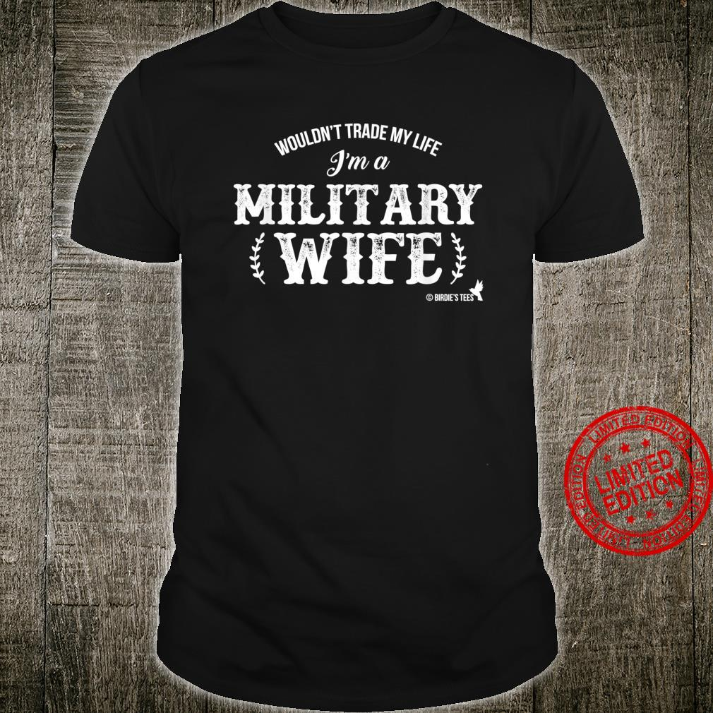 Wouldn't Trade my Life I'm a Military Wife Shirt