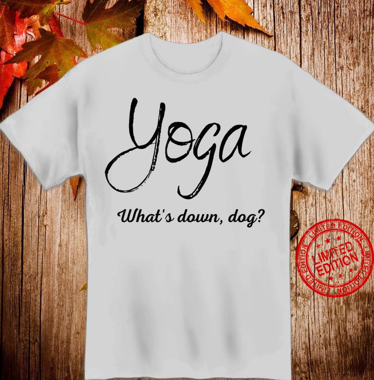 Yoga what's down dog Shirt