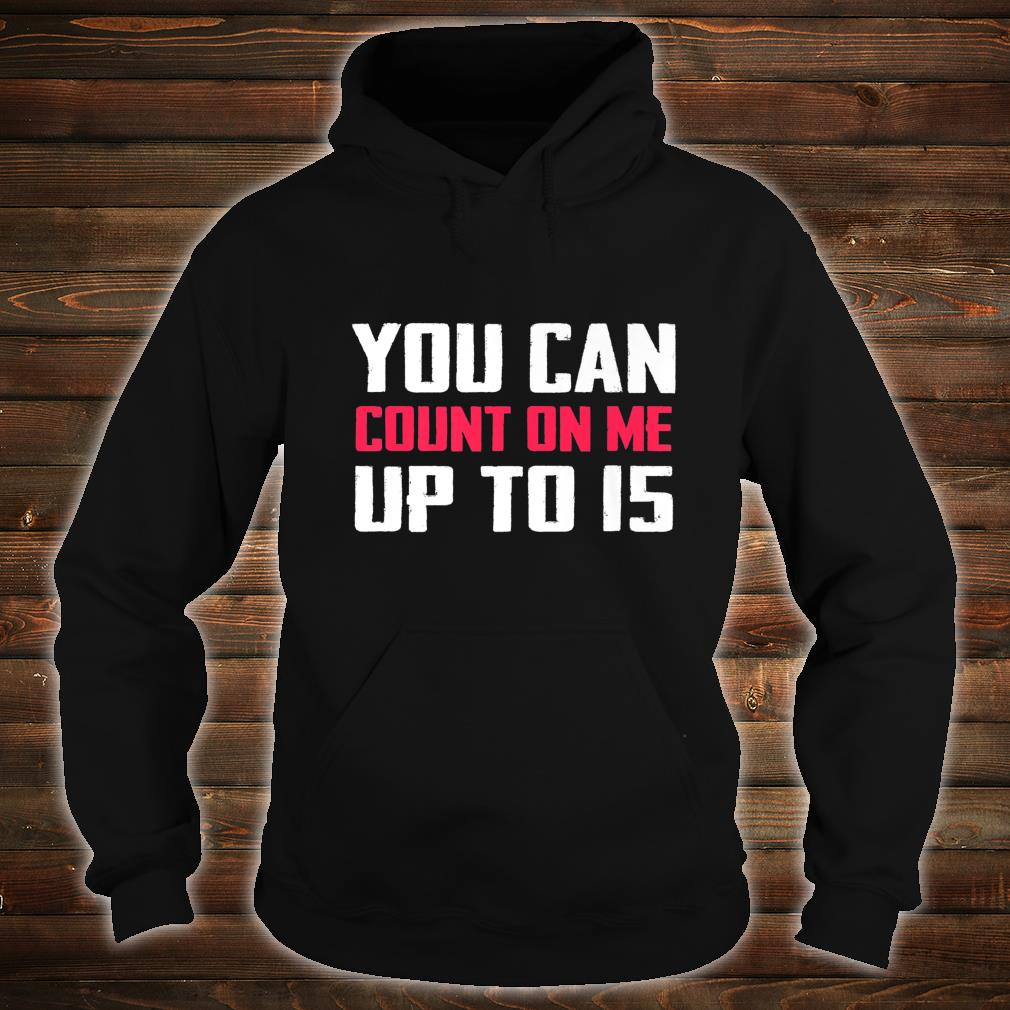 You Can Count On Me Amputee Joke Missing Humor Prosthetic Shirt hoodie