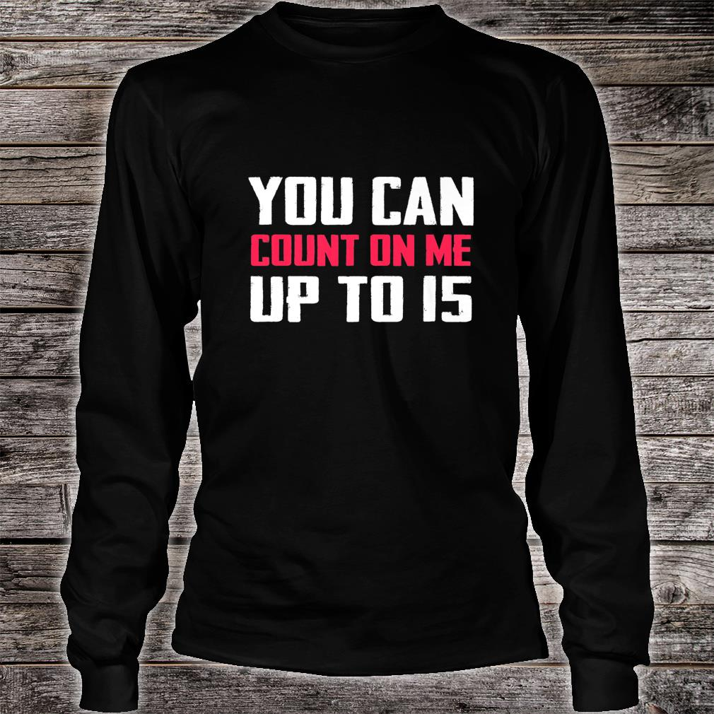 You Can Count On Me Amputee Joke Missing Humor Prosthetic Shirt Long sleeved