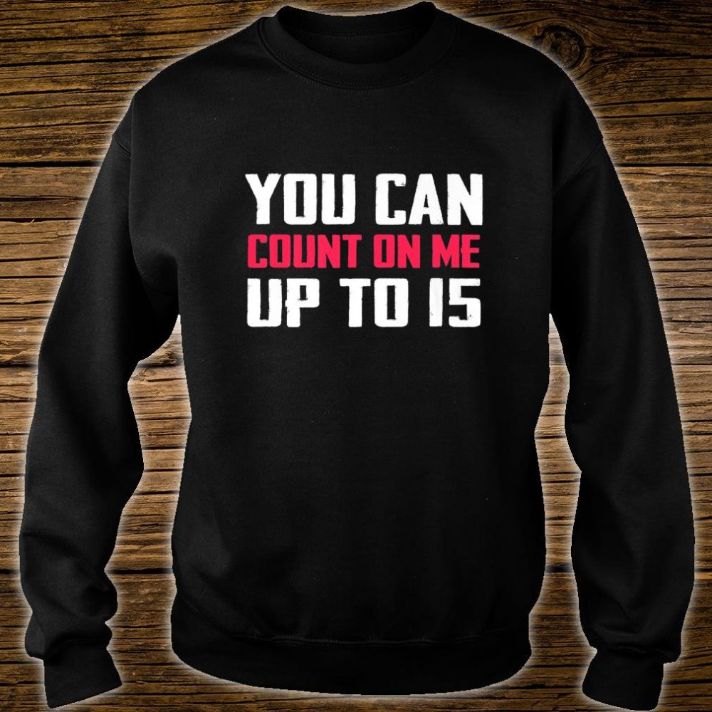 You Can Count On Me Amputee Joke Missing Humor Prosthetic Shirt sweater