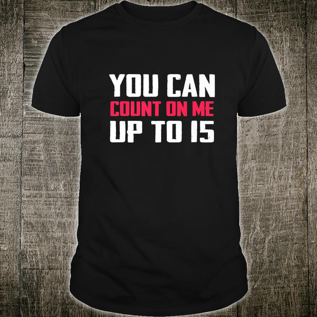 You Can Count On Me Amputee Joke Missing Humor Prosthetic Shirt